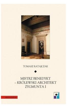Mistrz Benedykt królewski architekt Zygmunta I - Tomasz Ratajczak - Ebook - 978-83-242-1519-5