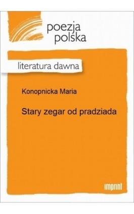Stary zegar od pradziada - Maria Konopnicka - Ebook - 978-83-270-2544-9