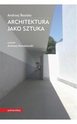 Architektura jako sztuka - Andrzej Basista - Ebook - 978-83-242-2828-7