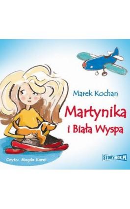 Martynika i Biała Wyspa - Marek Kochan - Audiobook - 978-83-7927-382-9