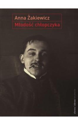 Młodość chłopczyka - Anna Żakiewicz - Ebook - 978-83-7453-260-0