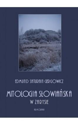 Mitologia słowiańska w zarysie - Edmund Saturnin Gregorowicz - Ebook - 978-83-8064-381-9