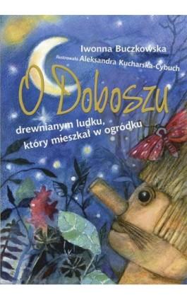 O Doboszu drewnianym ludku,  który mieszkał w ogródku - Iwonna Buczkowska - Ebook - 978-83-7551-472-8