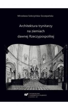 Architektura trynitarzy na ziemiach dawnej Rzeczypospolitej - Mirosława Sobczyńska-Szczepańska - Ebook - 978-83-8012-937-5
