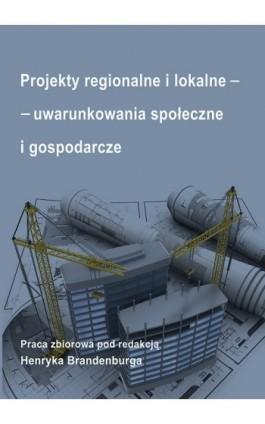 Projekty regionalne i lokalne - uwarunkowania społeczne i gospodarcze - Ebook - 978-83-7246-778-2