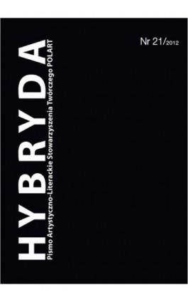 Hybryda Pismo Artystyczno-Literackie Stowarzyszenia Twórczego POLART Nr 21/2012 - Ebook
