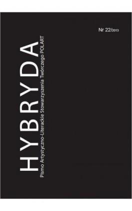 Hybryda Pismo Artystyczno-Literackie Stowarzyszenia Twórczego POLART Nr 22/2013 - Ebook