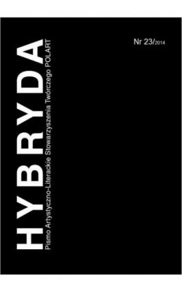 Hybryda Pismo Artystyczno-Literackie Stowarzyszenia Twórczego POLART Nr 23/2014 - Ebook