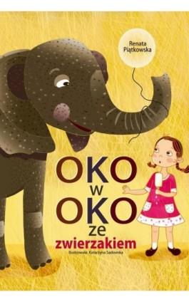 Oko w oko ze zwierzakiem - Renata Piątkowska - Ebook - 978-83-7551-471-1