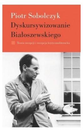 Dyskursywizowanie Białoszewskiego - Piotr Sobolczyk - Ebook - 978-83-7453-237-2