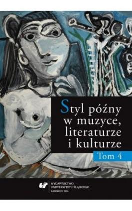 Styl późny w muzyce, literaturze i kulturze. T. 4 - Ebook - 978-83-8012-883-5