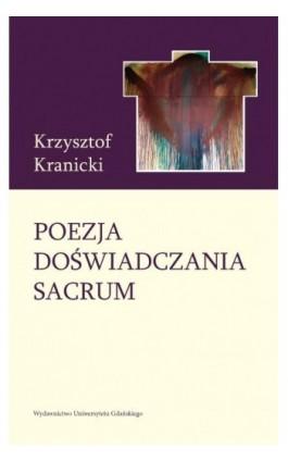 Poezja doświadczania sacrum. Wokół twórczości poetyckiej Janusza S. Pasierba - Krzysztof Kranicki - Ebook - 978-83-7865-223-6