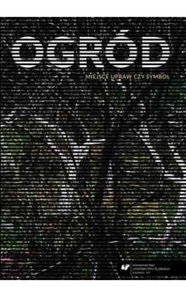 Ogród – miejsce upraw czy symbol - Ebook - 978-83-226-3264-2