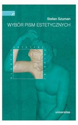 Wybór pism estetycznych Stefan Szuman - Stefan Szuman - Ebook - 978-83-242-1036-7
