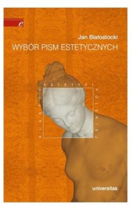 Wybór pism estetycznych - Jan Białostocki - Ebook - 978-83-242-1483-9
