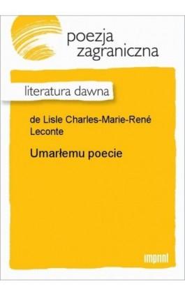 Umarłemu poecie - Charles-Marie-René Leconte de Lisle - Ebook - 978-83-270-3456-4