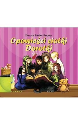 Opowieści Ciotki Dorotki - Dorota Radke-Popow - Audiobook - 978-83-7900-609-0