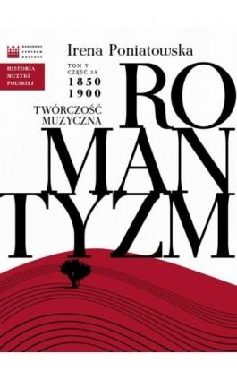 Historia Muzyki Polskiej. Tom V, cz. 2a: Romantyzm. Twórczość muzyczna 1850 - 1900 - Irena Poniatowska - Ebook - 978-83-63631-89-5