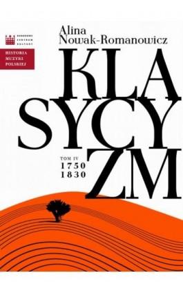 Historia Muzyki Polskiej. Tom IV: Klasycyzm 1750 - 1830 - Alina Nowak-Romanowicz - Ebook - 978-83-63631-75-8