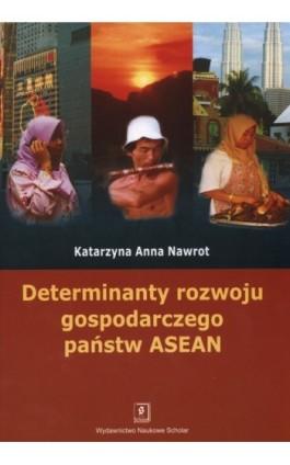 Determinanty rozwoju gospodarczego państw ASEAN - Katarzyna Anna Nawrot - Ebook - 978-83-7383-261-9