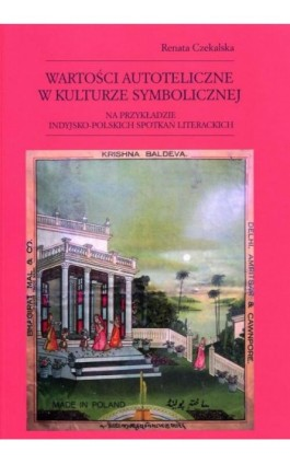 Wartości autoteliczne w kulturze symbolicznej - Renata Czekalska - Ebook - 978-83-7638-361-3