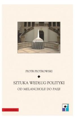 Sztuka według polityki - Piotr Piotrowski - Ebook - 978-83-242-1052-7