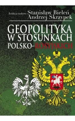 Geopolityka w stosunkach polsko-rosyjskich - Stanisław Bieleń - Ebook - 978-83-7545-373-7