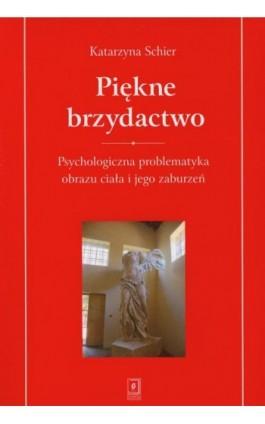 Piękne brzydactwo - Katarzyna Schier - Ebook - 978-83-7383-482-8