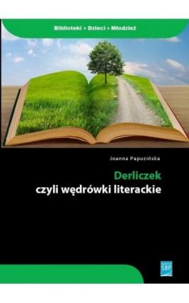 Derliczek czyli wędrówki literackie - Joanna Papuzińska - Ebook - 978-83-61464-55-6