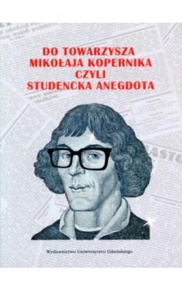 Do Towarzysza Mikołaja Kopernika czyli studencka anegdota - Marek Andrzejewski - Ebook - 978-83-7865-044-7