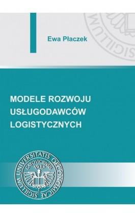 Modele rozwoju usługodawców logistycznych - Ewa Płaczek - Ebook - 978-83-7246-783-6