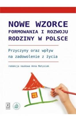Nowe wzorce formowania i rozwoju rodziny w Polsce - Anna Matysiak - Ebook - 978-83-7383-654-9
