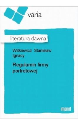 Regulamin firmy portretowej - Stanisław Ignacy Witkiewicz - Ebook - 978-83-270-1734-5