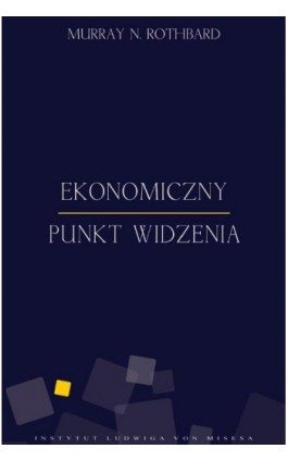 Ekonomiczny punkt widzenia - Murray N. Rothbard - Ebook - 978-83-65086-01-3
