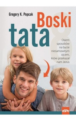Boski tata - Gregory Popcak - Ebook - 978-83-7482-887-1