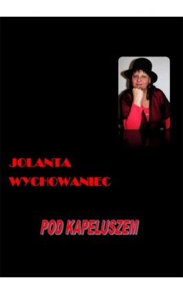 Pod kapeluszem - Jolanta Wychowaniec - Ebook - 978-83-7859-006-4