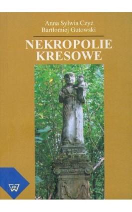 Nekropolie kresowe - Anna Sylwia Czyż - Ebook - 978-83-7072-491-7