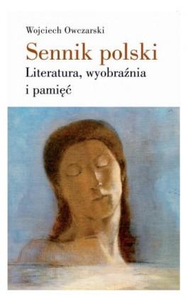 Sennik polski Literatura, wyobraźnia i pamięć - Wojciech Owczarski - Ebook - 978-83-7453-276-1