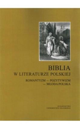 Biblia w literaturze polskiej. Romantyzm - Pozytywizm - Młoda Polska - Edward Jakiel - Ebook - 978-83-7865-064-5