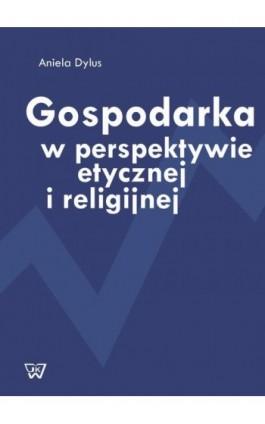 Gospodarka w perspektywie etycznej i religijnej - Aniela Dylus - Ebook - 978-83-8090-162-9