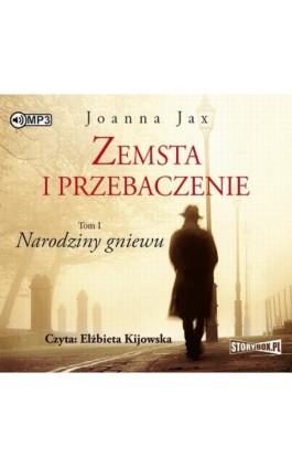 Zemsta i przebaczenie Tom 1 Narodziny gniewu - Joanna Jax - Audiobook - 978-83-7927-749-0