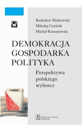 Demokracja gospodarka polityka - Radosław Markowski - Ebook - 978-83-7383-745-4
