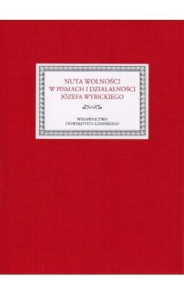 Nuta wolności w pismach i działalności Józefa Wybickiego - Ebook - 978-83-7865-162-8