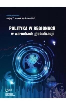 Polityka w regionach w warunkach globalizacji - Ebook - 978-83-65402-42-4