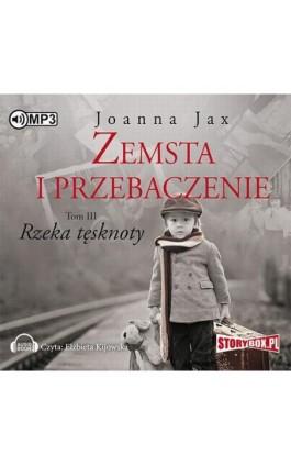 Zemsta i przebaczenie Tom 3 Rzeka tęsknoty - Joanna Jax - Audiobook - 978-83-7927-932-6