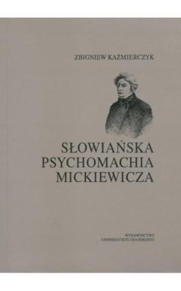 Słowiańska psychomachia Mickiewicza - Zbigniew Kaźmierczyk - Ebook - 978-83-7326-892-0