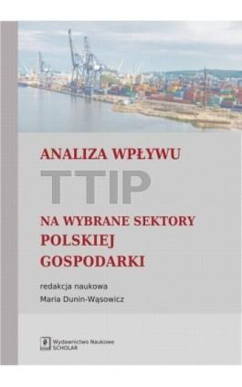 Analiza wpływu TTIP na wybrane sektory polskiej gospodarki - Maria Dunin-Wąsowicz - Ebook - 978-83-7383-863-5