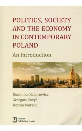 Politics Society and the economy in contemporary Poland - Dominika Kasprowicz - Ebook - 978-83-7383-842-0