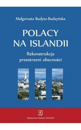 Polacy na Islandii. Rekonstrukcja przestrzeni obecności - Małgorzata Budyta-Budzyńska - Ebook - 978-83-7383-880-2