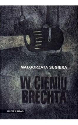 W cieniu Brechta. Niemieckojęzyczny dramat powojenny 1945-1995 - Małgorzata Sugiera - Ebook - 978-83-242-1482-2